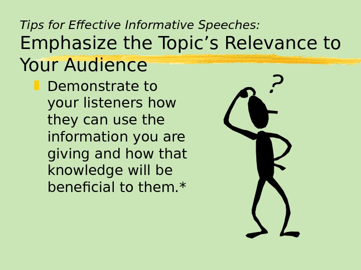 Tips for Effective Informative Speeches: Emphasize the Topic's Relevance to Your Audience Demonstrate to your listeners