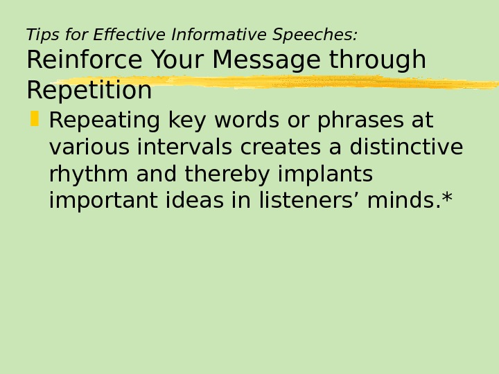 Tips for Effective Informative Speeches: Reinforce Your Message through Repetition Repeating key words or phrases at
