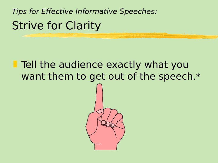Tips for Effective Informative Speeches: Strive for Clarity Tell the audience exactly what you want them