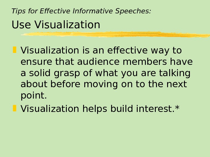Tips for Effective Informative Speeches: Use Visualization is an effective way to ensure that audience members