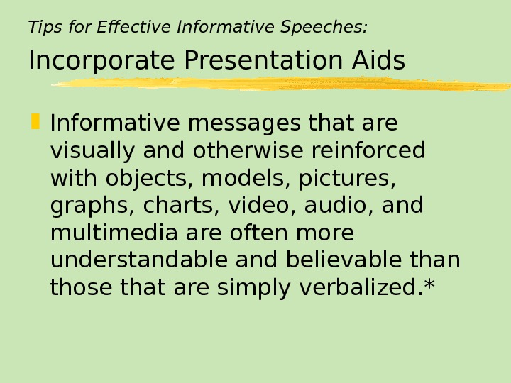 Tips for Effective Informative Speeches: Incorporate Presentation Aids Informative messages that are visually and otherwise reinforced