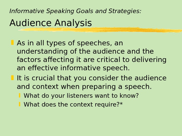 Informative Speaking Goals and Strategies: Audience Analysis As in all types of speeches, an understanding of