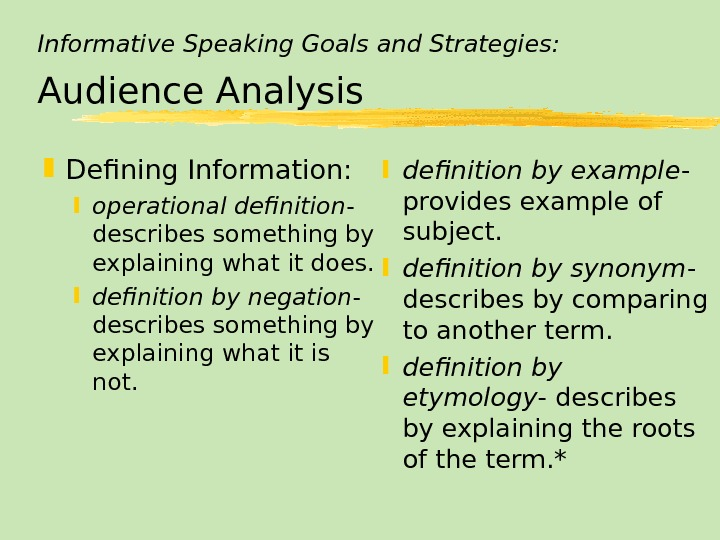 Informative Speaking Goals and Strategies: Audience Analysis Defining Information:  operational definition - describes something by