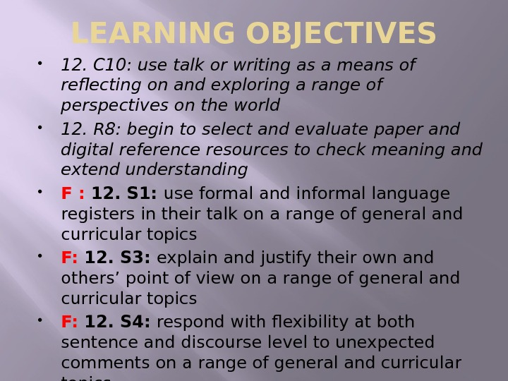 LEARNING OBJECTIVES 12. C 10: use talk or writing as a means of reflecting on and