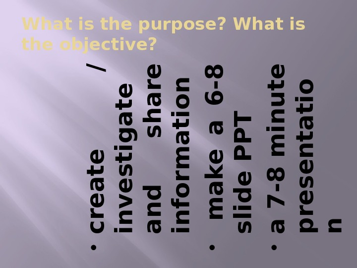 What is the purpose? What is the objective?  c r e a t e