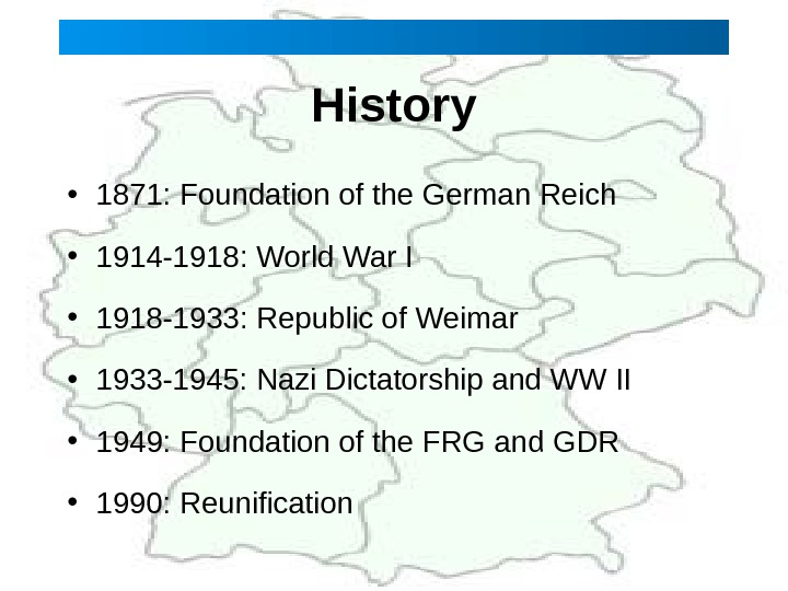 History • 1871: Foundation of the German Reich • 1914 -1918: World War I  •
