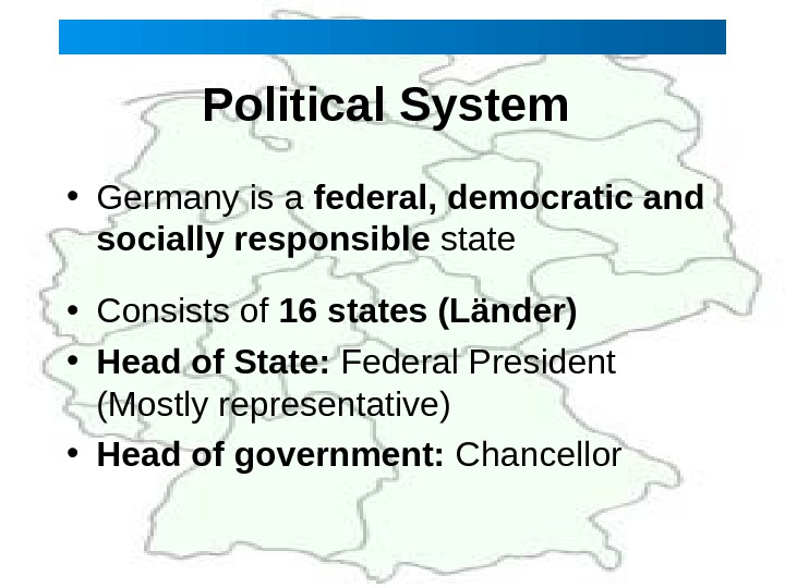Political System  • Germany is a federal, democratic and socially responsible state • Consists of