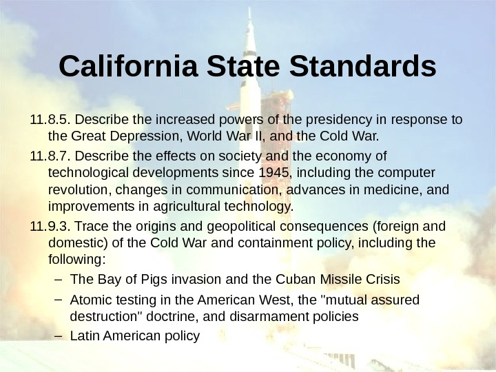 California State Standards 11. 8. 5. Describe the increased powers of the presidency in