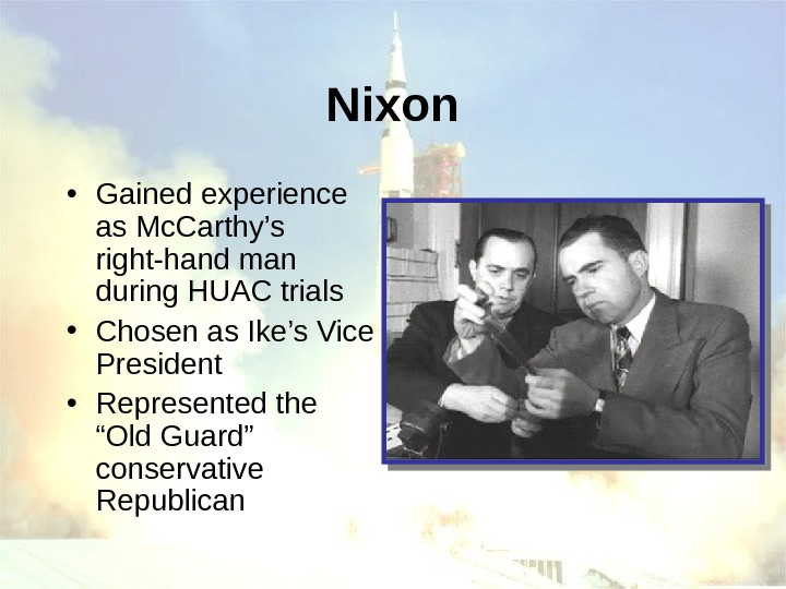 Nixon • Gained experience as Mc. Carthy's right-hand man during HUAC trials • Chosen