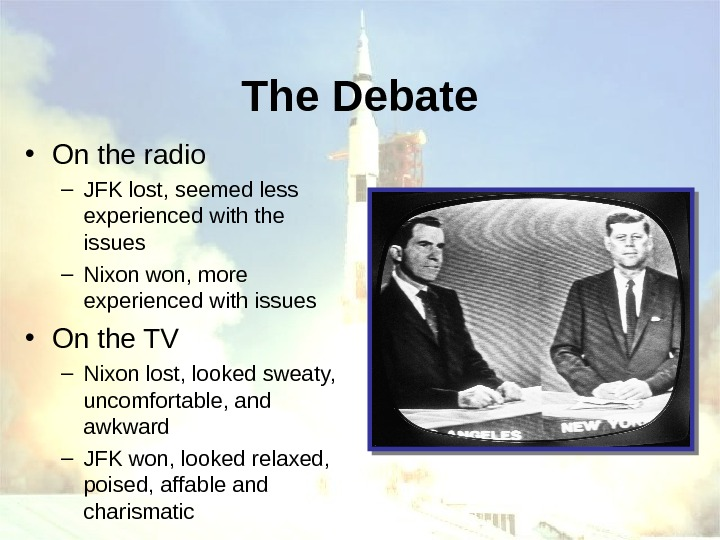 The Debate • On the radio – JFK lost, seemed less experienced with the