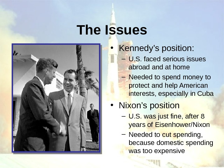 The Issues • Kennedy's position: – U. S. faced serious issues abroad and at