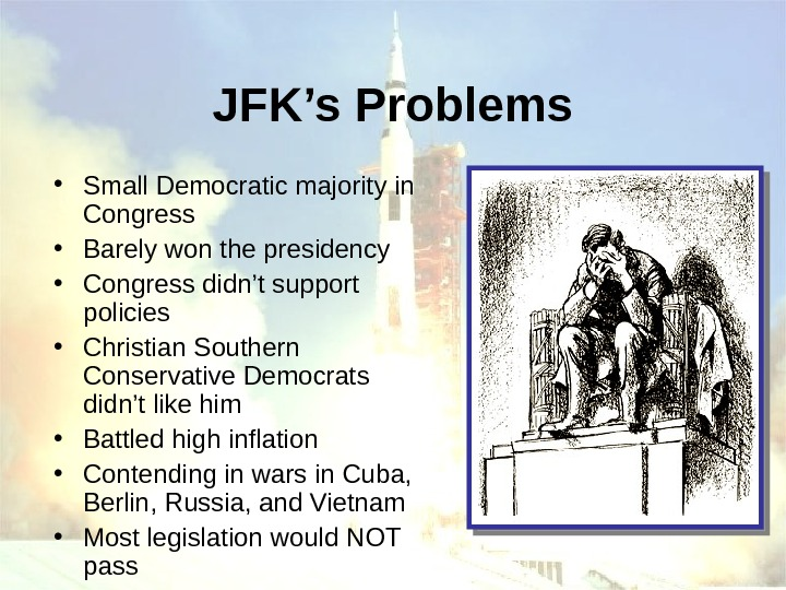 JFK's Problems • Small Democratic majority in Congress • Barely won the presidency •