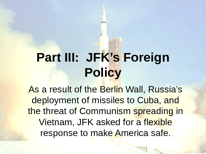 Part III:  JFK's Foreign Policy As a result of the Berlin Wall, Russia's