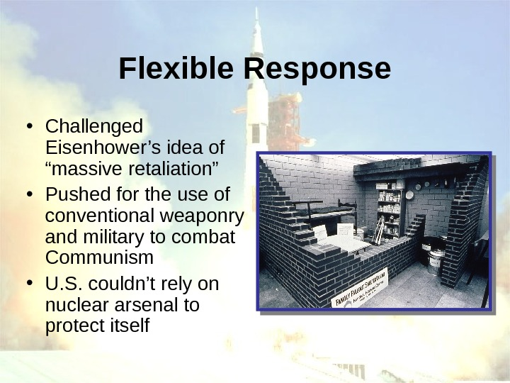 "Flexible Response • Challenged Eisenhower's idea of ""massive retaliation"" • Pushed for the use"