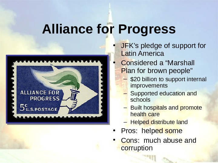 Alliance for Progress • JFK's pledge of support for Latin America • Considered a