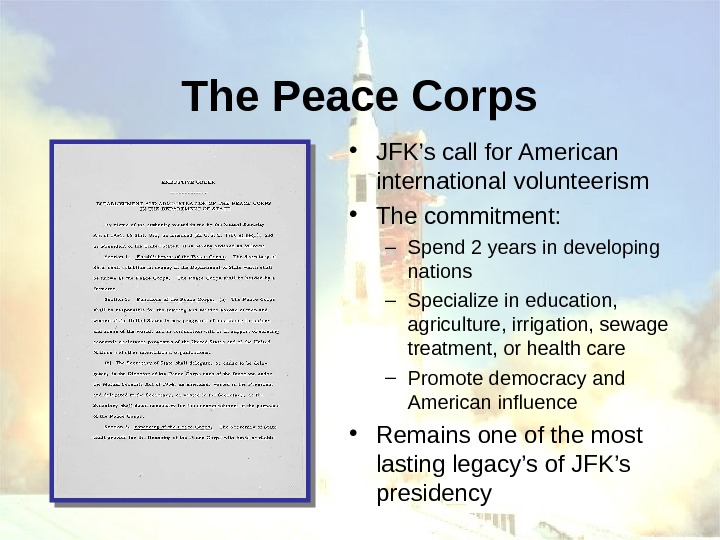 The Peace Corps • JFK's call for American international volunteerism • The commitment: –