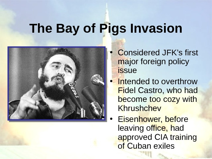 The Bay of Pigs Invasion • Considered JFK's first major foreign policy issue •