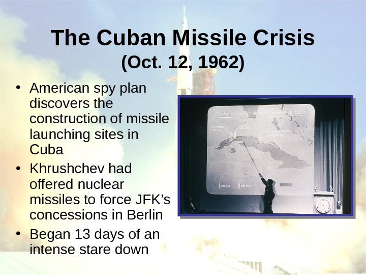 The Cuban Missile Crisis (Oct. 12, 1962) • American spy plan discovers the construction