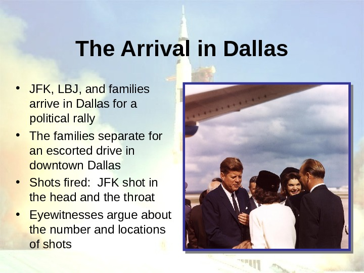 The Arrival in Dallas • JFK, LBJ, and families arrive in Dallas for a