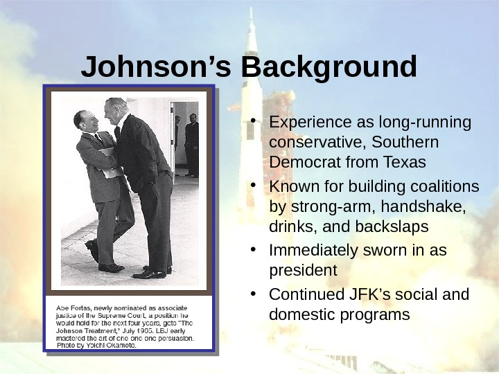 Johnson's Background • Experience as long-running conservative, Southern Democrat from Texas • Known for