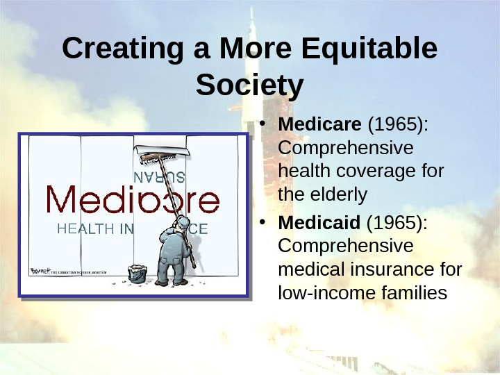 Creating a More Equitable Society • Medicare (1965):  Comprehensive health coverage for the
