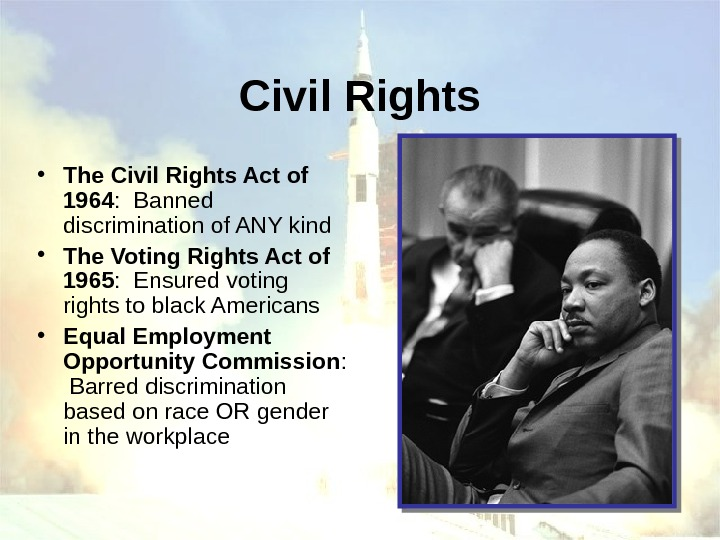 Civil Rights • The Civil Rights Act of 1964 :  Banned discrimination of
