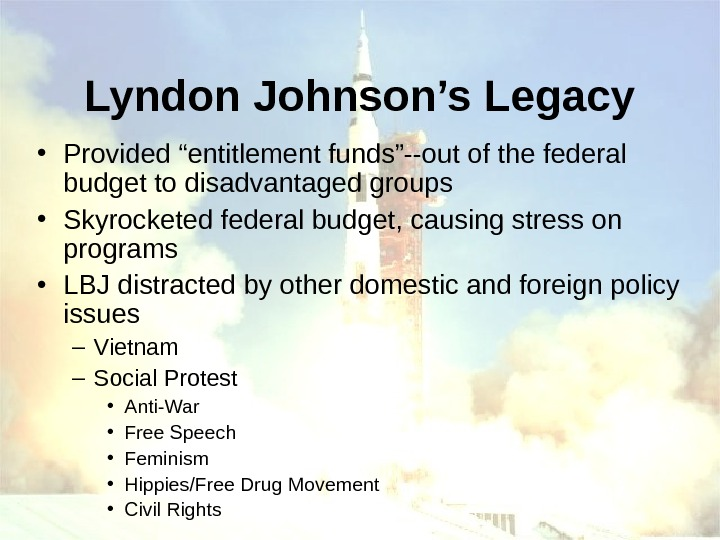 "Lyndon Johnson's Legacy • Provided ""entitlement funds""--out of the federal budget to disadvantaged groups"