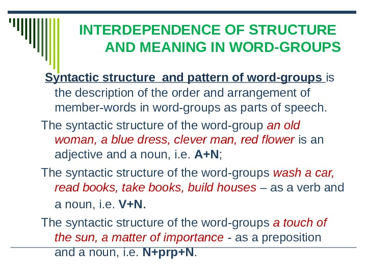 INTERDEPENDENCE OF STRUCTURE AND MEANING IN WORD-GROUPS  Syntactic structure and pattern of word-groups is the