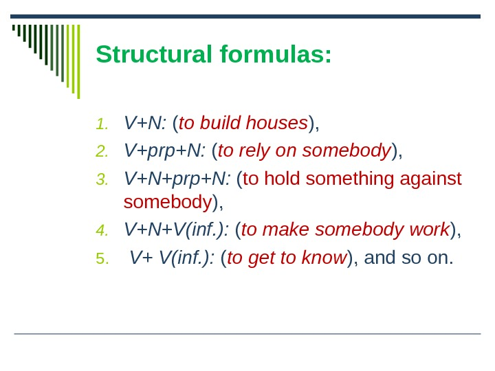 Structural formulas: 1. V+N:  ( to build houses ),  2. V+prp+N:  ( to