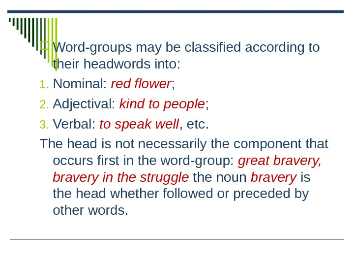 Word-groups may be classified according to their headwords into: 1. Nominal:  red flower ;