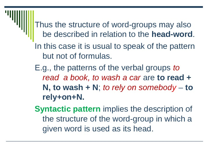 Thus the structure of word-groups may also be described in relation to the head-word.  In