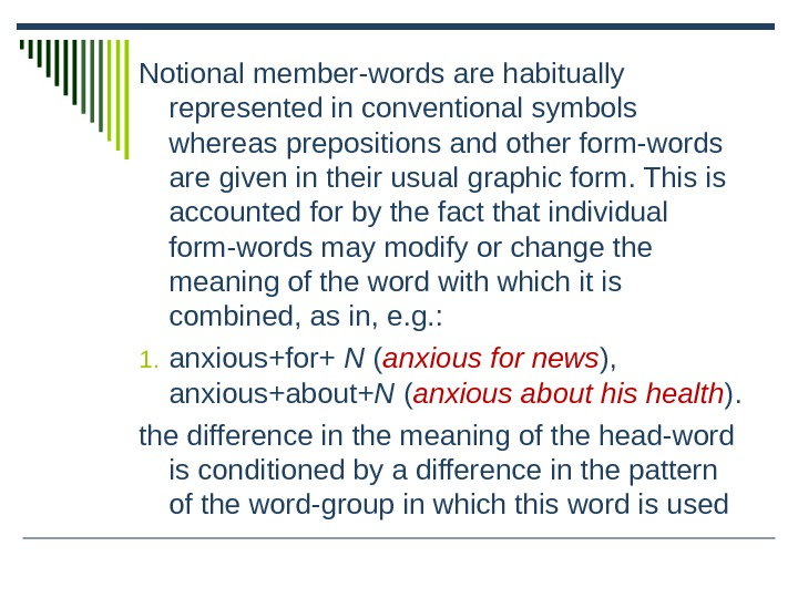 Notional member-words are habitually represented in conventional symbols whereas prepositions and other form-words are given in