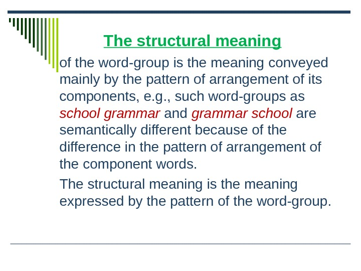 The structural meaning of the word-group is the meaning conveyed mainly by the pattern of arrangement