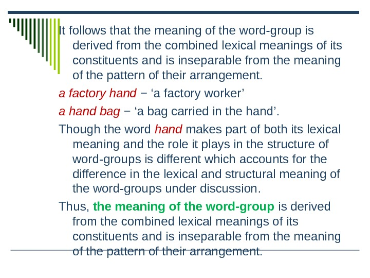 It follows that the meaning of the word-group is derived from the combined lexical meanings of