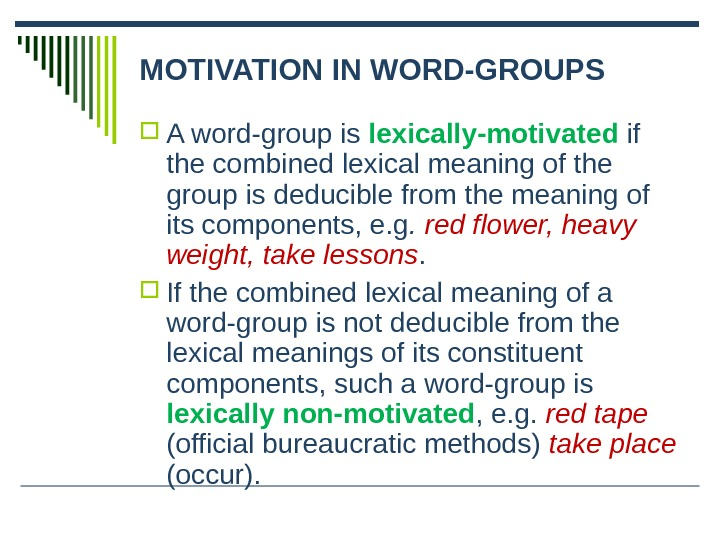MOTIVATION IN WORD-GROUPS A word-group is lexically-motivated if the combined lexical meaning of the group is