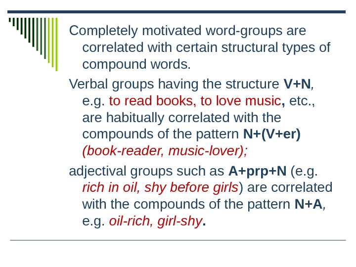 Completely motivated word-groups are correlated with certain structural types of compound words.  Verbal groups having