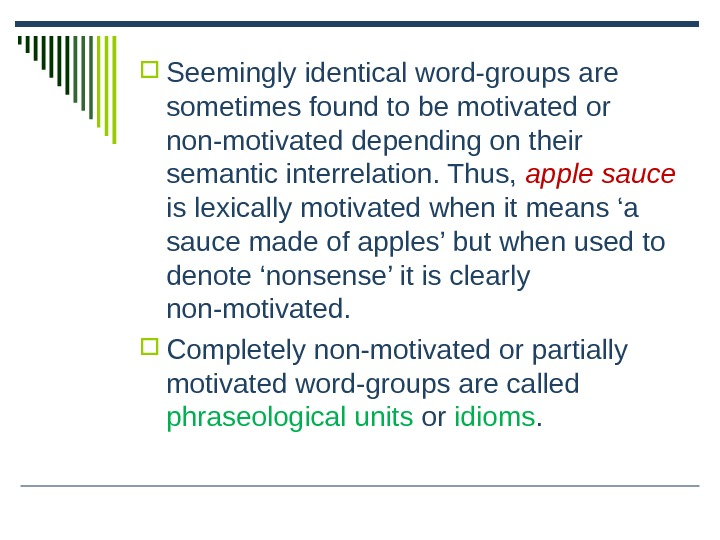 Seemingly identical word-groups are sometimes found to be motivated or non-motivated depending on their semantic