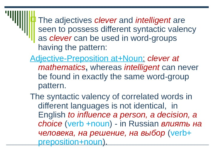 The adjectives clever  and intelligent  are seen to possess different syntactic valency as