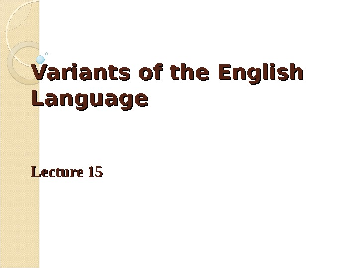Variants of the English Language Lecture 15