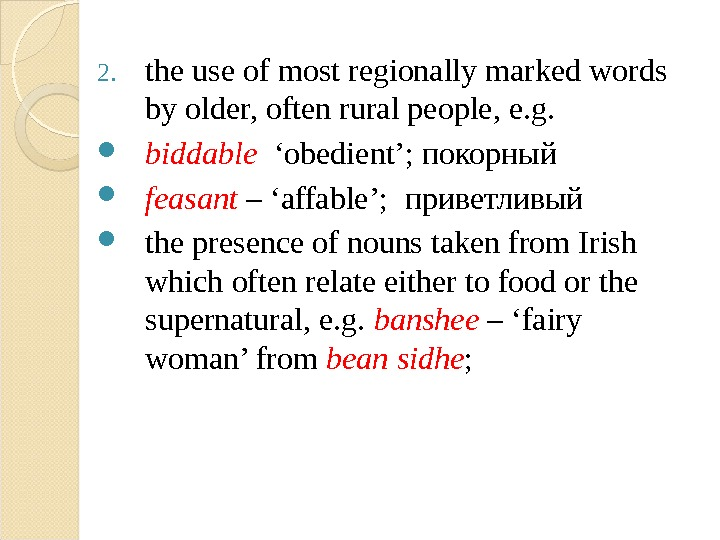 2. the use of most regionally marked words by older, often rural people, e. g.