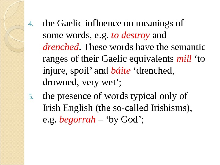 4. the Gaelic influence on meanings of some words, e. g.  to destroy  and