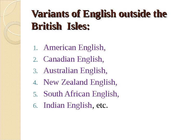 Variants of English outside the British Isles: 1. American English,  2. Canadian English,  3.