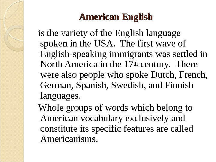 American English is the variety of the English language spoken in the USA.  The first
