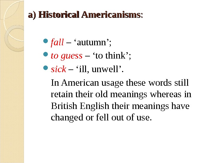 a) Historical Americanisms : :  fall  – 'autumn';  to guess  – 'to