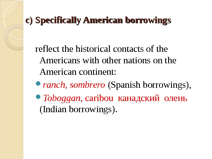 c) Specifically American borrowings  reflect the historical contacts of the Americans with other nations on