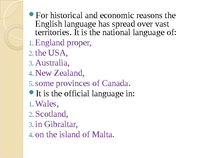 For historical and economic reasons the English language has spread over vast territories. It is