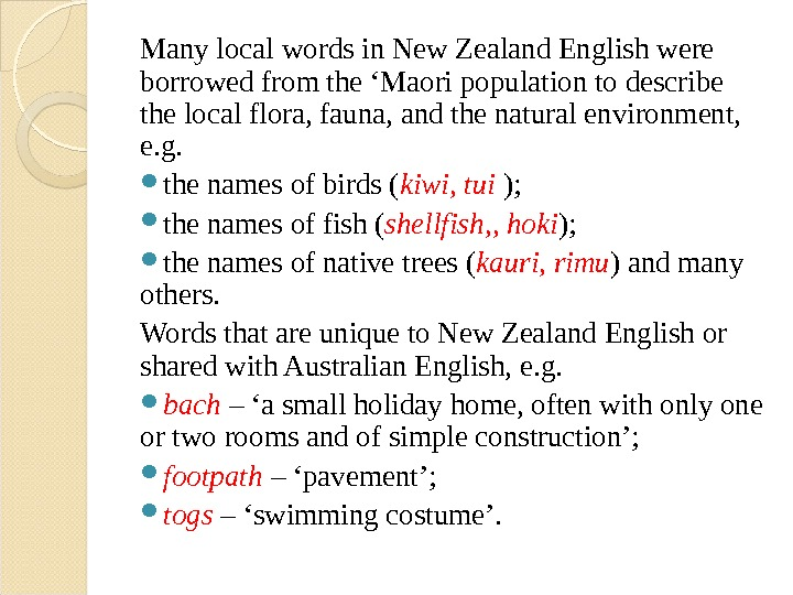 Many local words in New Zealand English were borrowed from the 'Maori population to describe the