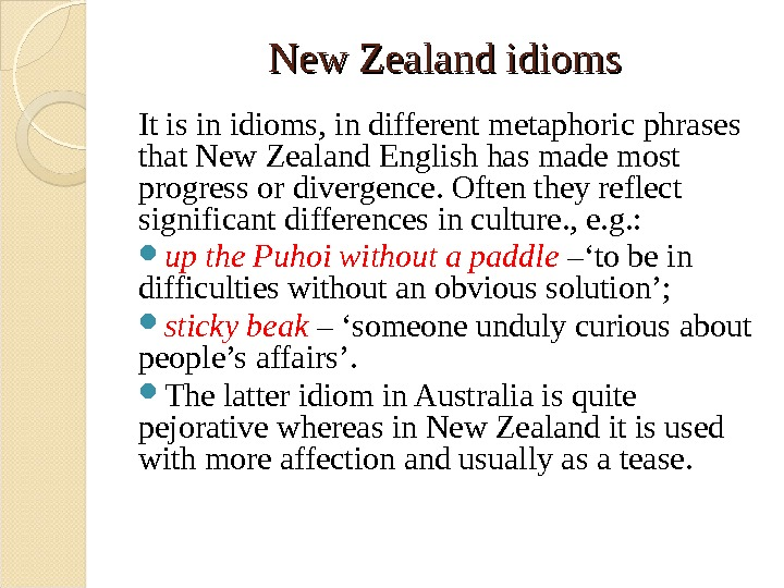 New Zealand idioms It is in idioms, in different metaphoric phrases that New Zealand English has