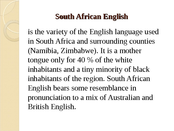 South African English  is the variety of the English language used in South Africa and