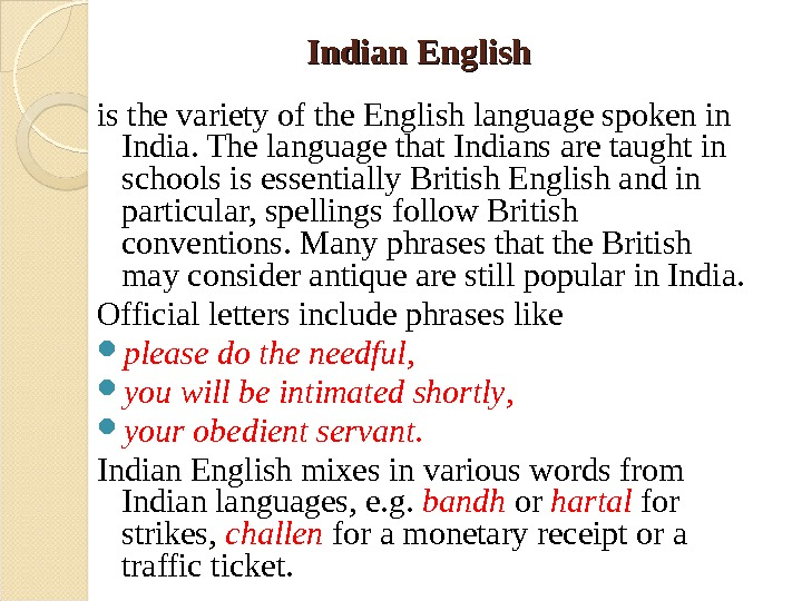 Indian English  is the variety of the English language spoken in India. The language that